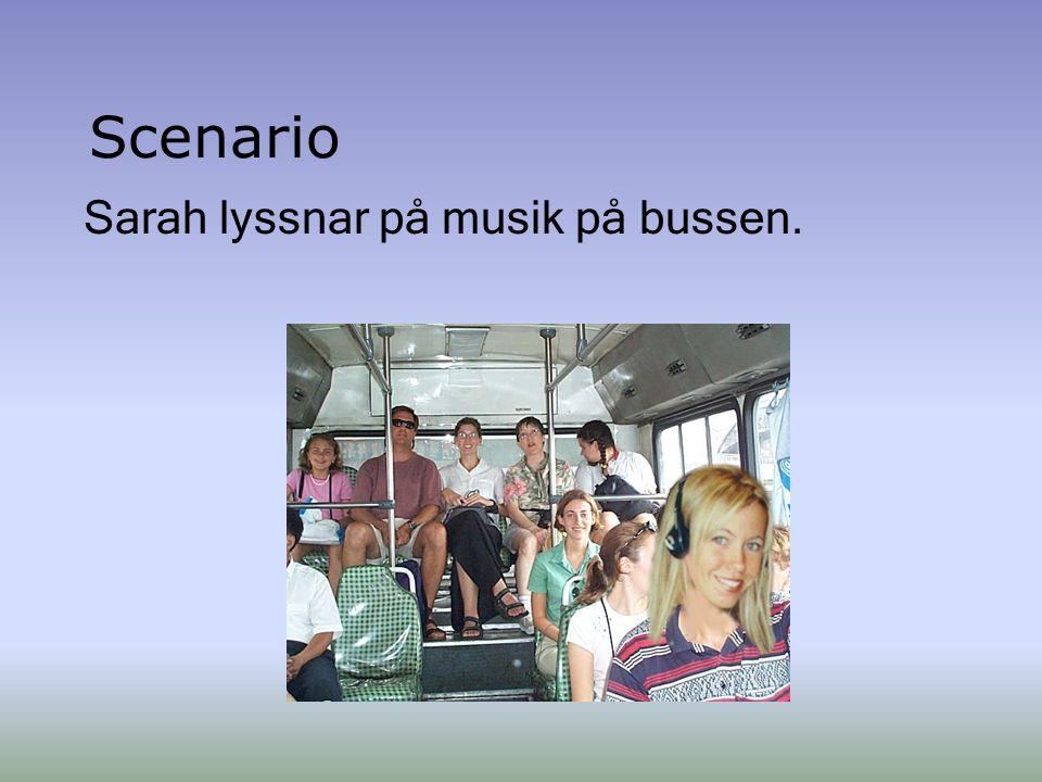 Scenario Sarah lyssnar på musik på bussen.