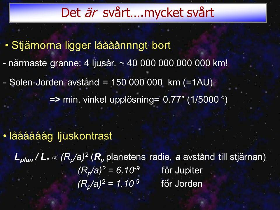 - närmaste granne: 4 ljusår. ~ 40 000 000 000 000 km.