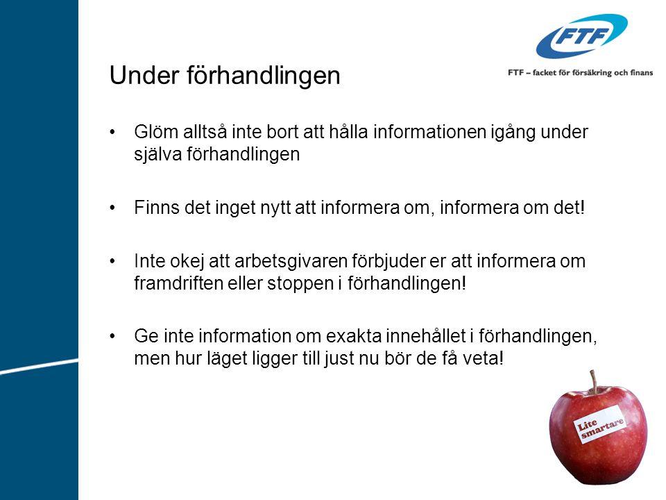 Glöm alltså inte bort att hålla informationen igång under själva förhandlingen Finns det inget nytt att informera om, informera om det.