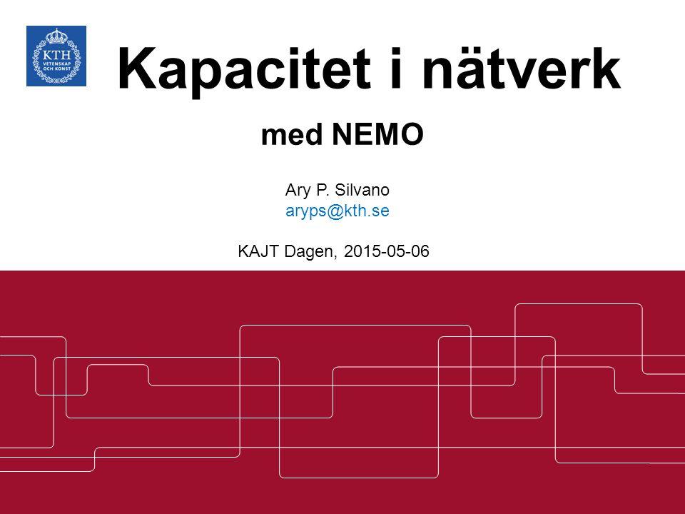 Kapacitet i nätverk med NEMO KAJT Dagen, 2015-05-06 Ary P. Silvano aryps@kth.se