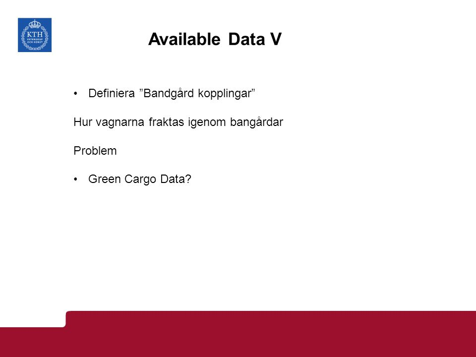 """Available Data V Definiera """"Bandgård kopplingar"""" Hur vagnarna fraktas igenom bangårdar Problem Green Cargo Data?"""
