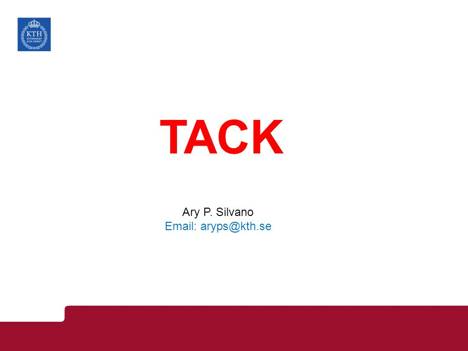 TACK Ary P. Silvano Email: aryps@kth.se
