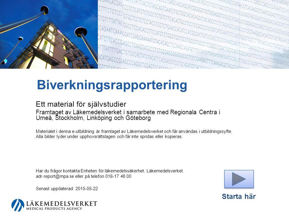 Biverkningsrapportering Ett material för självstudier Framtaget av Läkemedelsverket i samarbete med Regionala Centra i Umeå, Stockholm, Linköping och