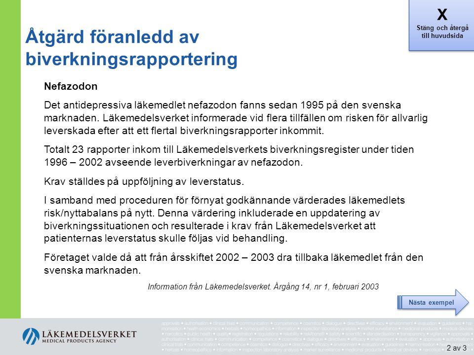 Åtgärd föranledd av biverkningsrapportering Nefazodon Det antidepressiva läkemedlet nefazodon fanns sedan 1995 på den svenska marknaden. Läkemedelsver