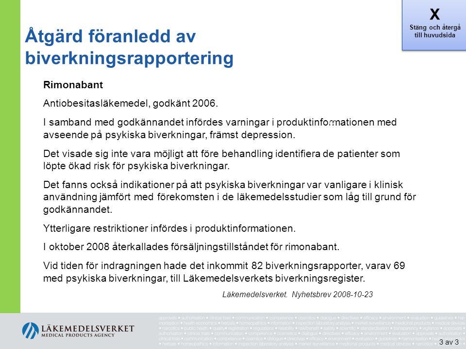 Åtgärd föranledd av biverkningsrapportering Rimonabant Antiobesitasläkemedel, godkänt 2006. I samband med godkännandet infördes varningar i produktinf