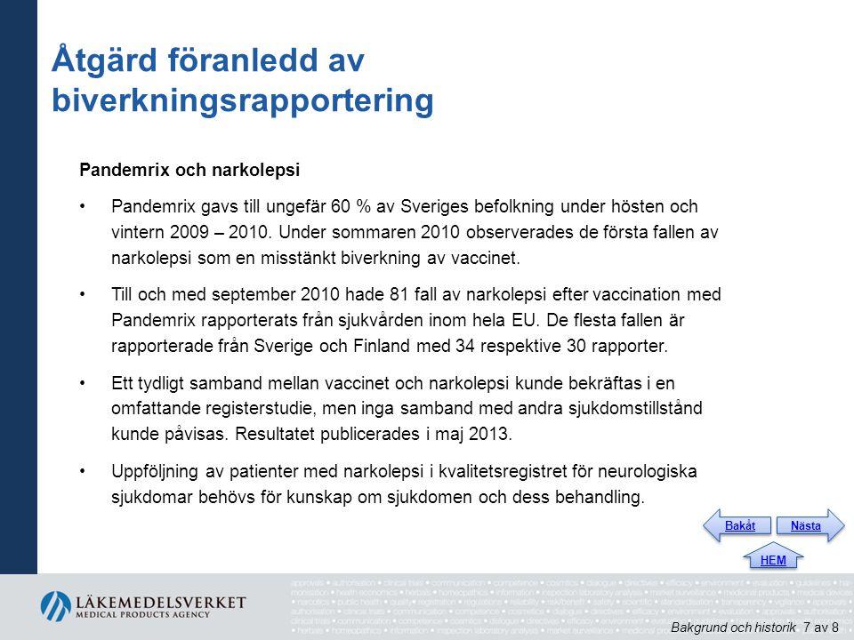Åtgärd föranledd av biverkningsrapportering Pandemrix och narkolepsi Pandemrix gavs till ungefär 60 % av Sveriges befolkning under hösten och vintern 2009 – 2010.