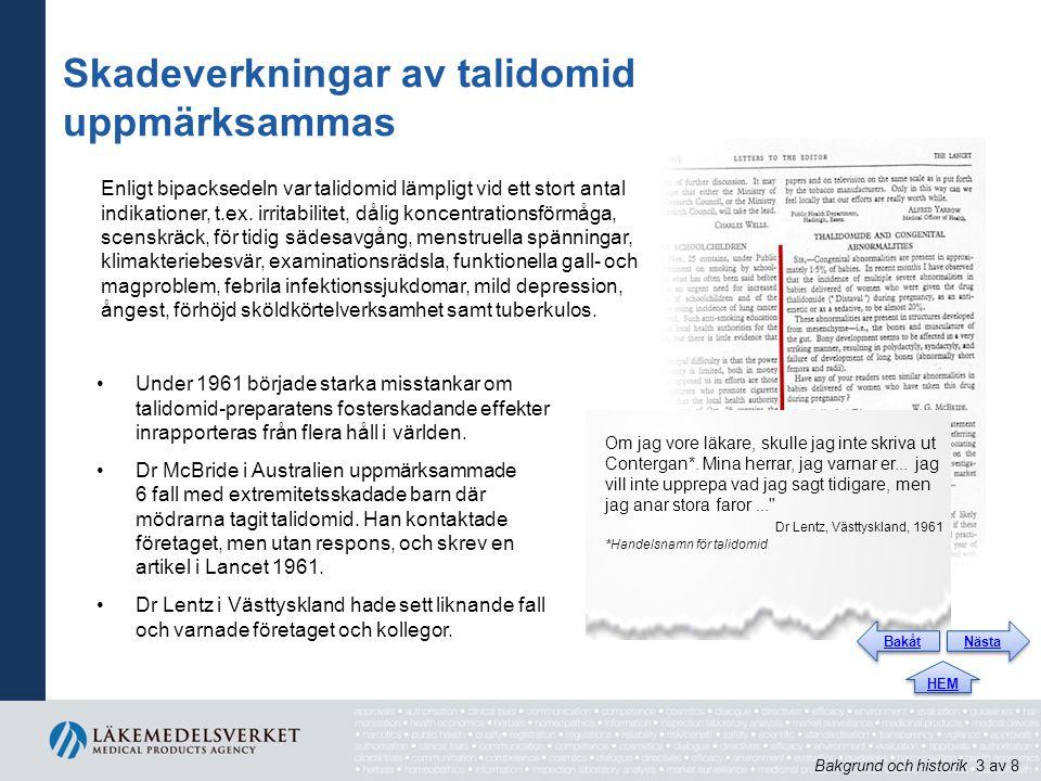 Skadeverkningar av talidomid uppmärksammas Under 1961 började starka misstankar om talidomid-preparatens fosterskadande effekter inrapporteras från flera håll i världen.