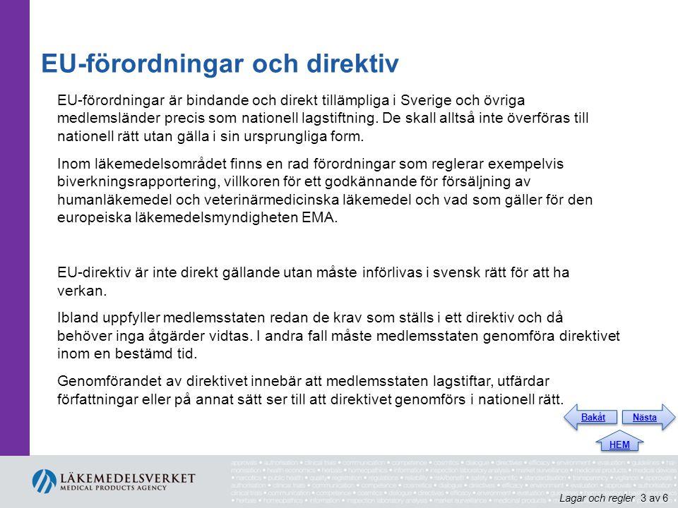EU-förordningar och direktiv EU-förordningar är bindande och direkt tillämpliga i Sverige och övriga medlemsländer precis som nationell lagstiftning.