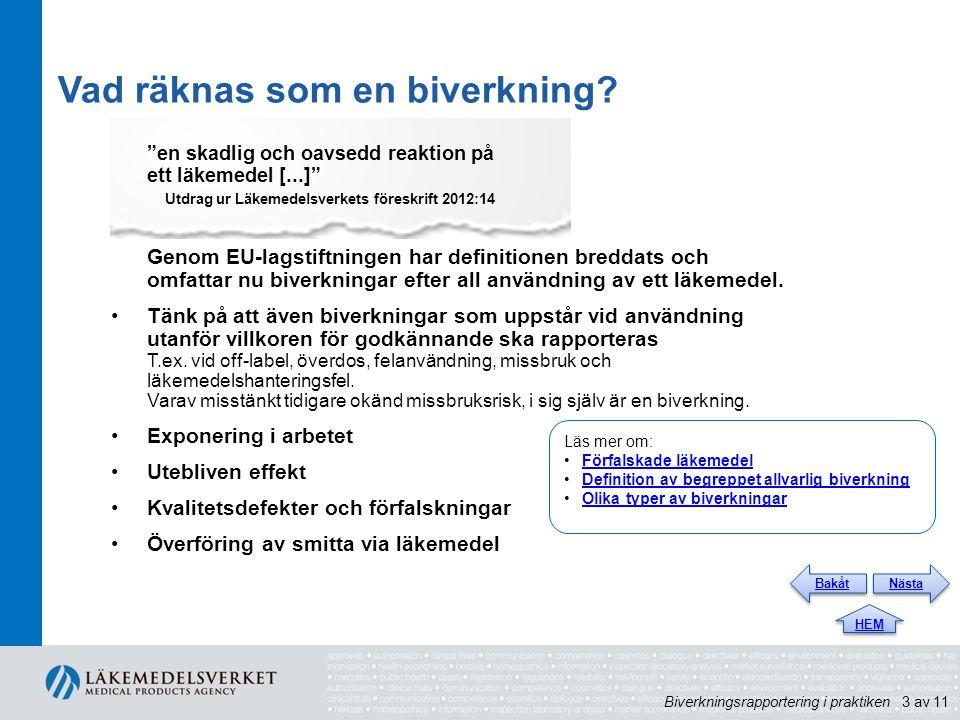 """Vad räknas som en biverkning? """"en skadlig och oavsedd reaktion på ett läkemedel [...]"""" Utdrag ur Läkemedelsverkets föreskrift 2012:14 Genom EU-lagstif"""