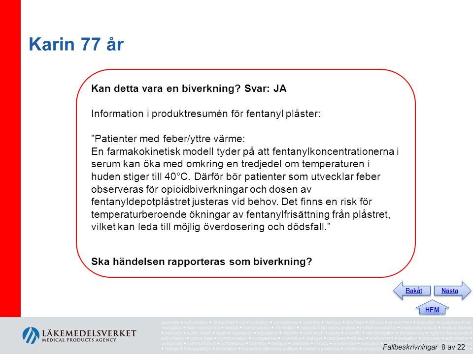 """Karin 77 år Kan detta vara en biverkning? Svar: JA Information i produktresumén för fentanyl plåster: """"Patienter med feber/yttre värme: En farmakokine"""