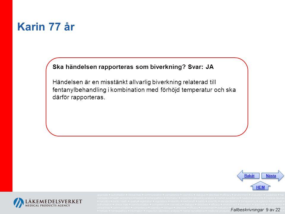 Karin 77 år Ska händelsen rapporteras som biverkning? Svar: JA Händelsen är en misstänkt allvarlig biverkning relaterad till fentanylbehandling i komb