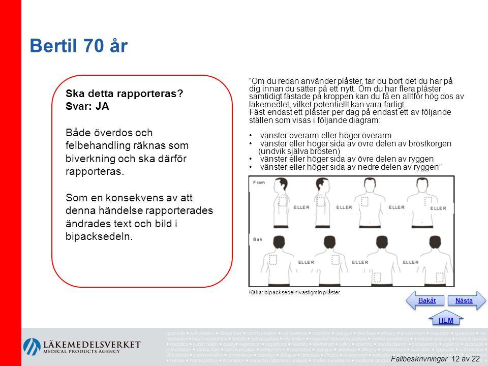 Bertil 70 år Ska detta rapporteras? Svar: JA Både överdos och felbehandling räknas som biverkning och ska därför rapporteras. Som en konsekvens av att
