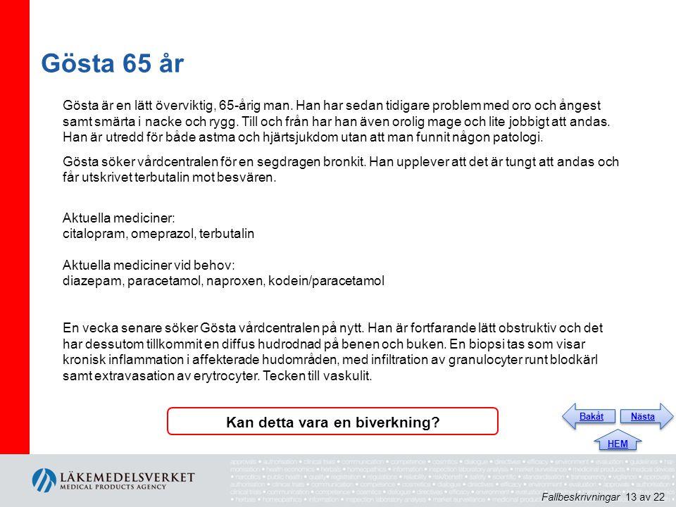 Gösta 65 år Gösta är en lätt överviktig, 65-årig man. Han har sedan tidigare problem med oro och ångest samt smärta i nacke och rygg. Till och från ha