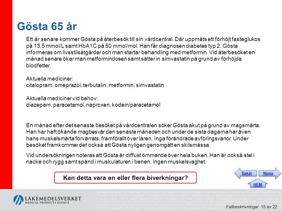 Gösta 65 år Ett år senare kommer Gösta på återbesök till sin vårdcentral. Där uppmäts ett förhöjt fasteglukos på 13,5 mmol/L samt HbA1C på 50 mmol/mol