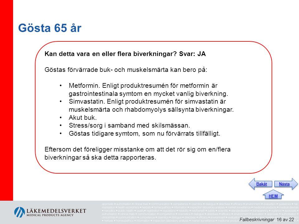 Gösta 65 år Fallbeskrivningar 16 av 22 Nästa HEM Bakåt Kan detta vara en eller flera biverkningar? Svar: JA Göstas förvärrade buk- och muskelsmärta ka