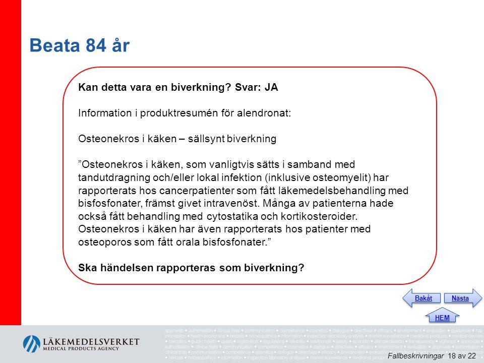 """Beata 84 år Kan detta vara en biverkning? Svar: JA Information i produktresumén för alendronat: Osteonekros i käken – sällsynt biverkning """"Osteonekros"""