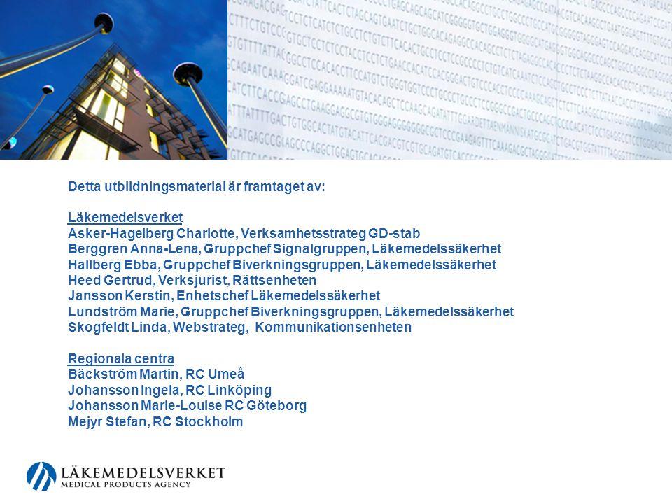 Detta utbildningsmaterial är framtaget av: Läkemedelsverket Asker-Hagelberg Charlotte, Verksamhetsstrateg GD-stab Berggren Anna-Lena, Gruppchef Signal