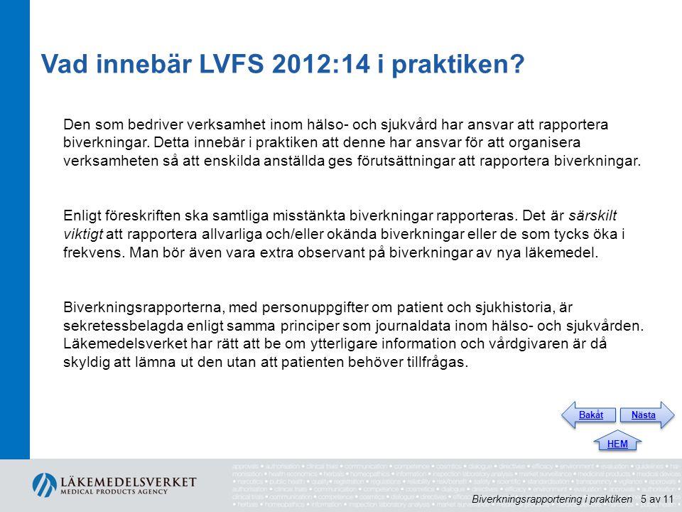 Vad innebär LVFS 2012:14 i praktiken? Den som bedriver verksamhet inom hälso- och sjukvård har ansvar att rapportera biverkningar. Detta innebär i pra