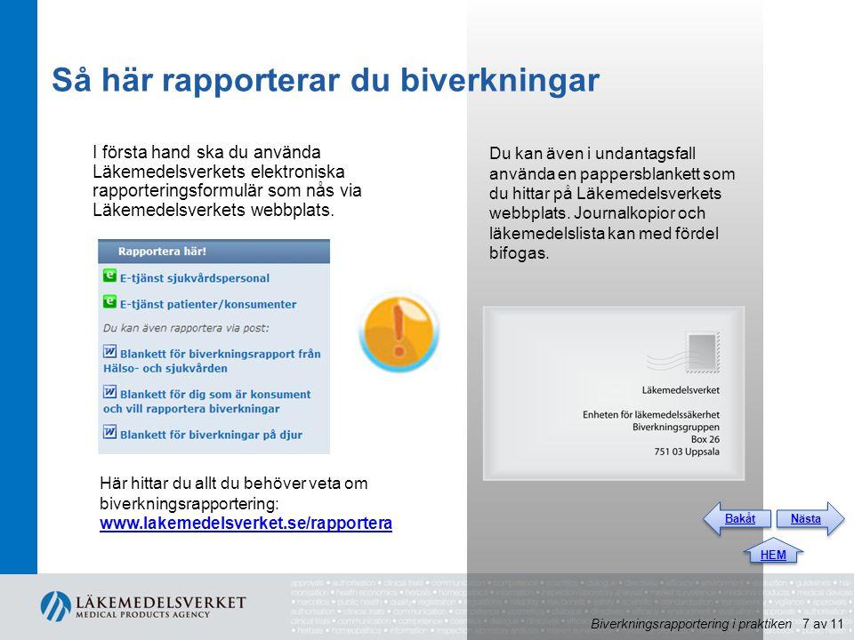 Så här rapporterar du biverkningar I första hand ska du använda Läkemedelsverkets elektroniska rapporteringsformulär som nås via Läkemedelsverkets webbplats.