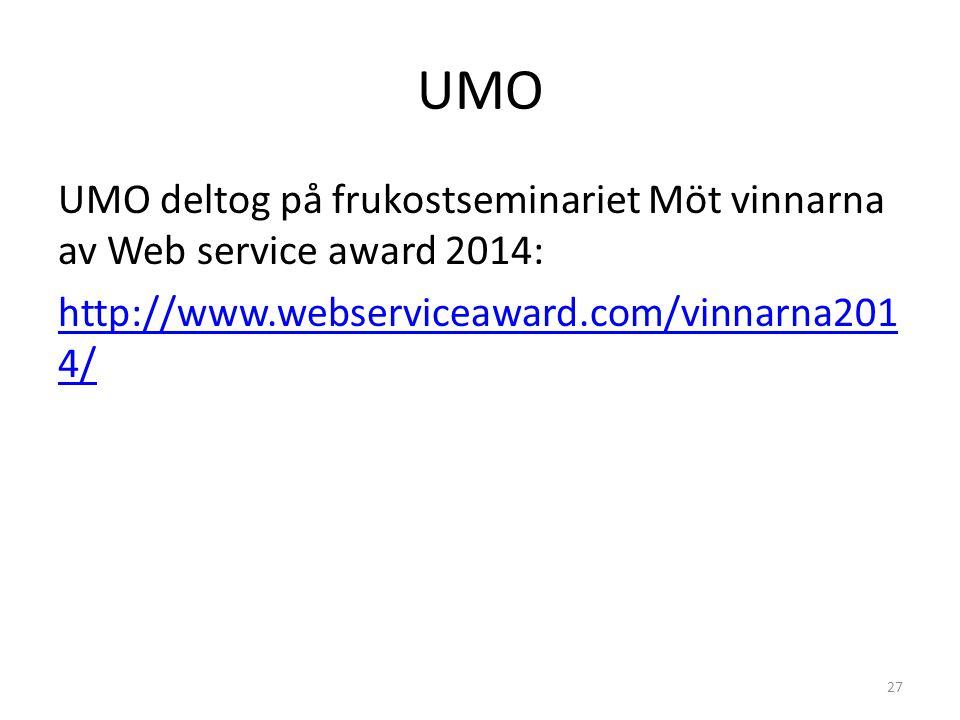 UMO deltog på frukostseminariet Möt vinnarna av Web service award 2014: http://www.webserviceaward.com/vinnarna201 4/ 27 UMO