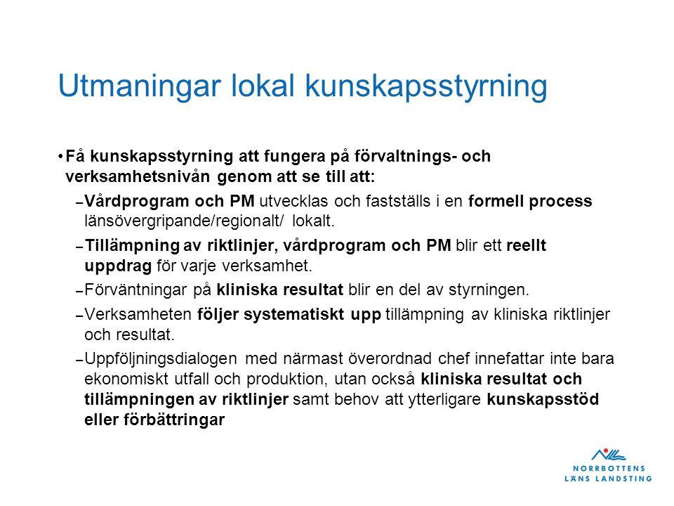Utmaningar lokal kunskapsstyrning Få kunskapsstyrning att fungera på förvaltnings- och verksamhetsnivån genom att se till att: – Vårdprogram och PM utvecklas och fastställs i en formell process länsövergripande/regionalt/ lokalt.