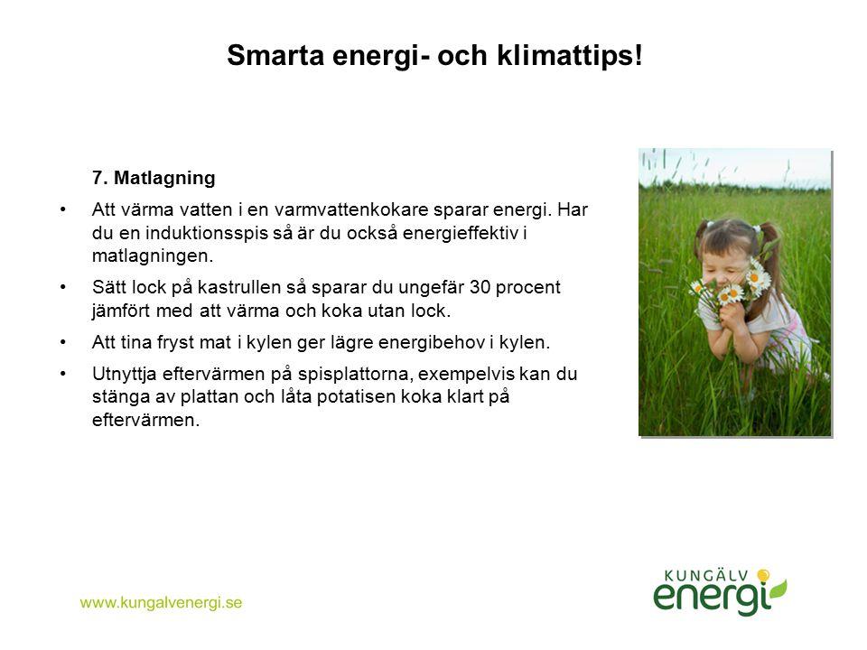 Smarta energi- och klimattips! 7. Matlagning Att värma vatten i en varmvattenkokare sparar energi. Har du en induktionsspis så är du också energieffek