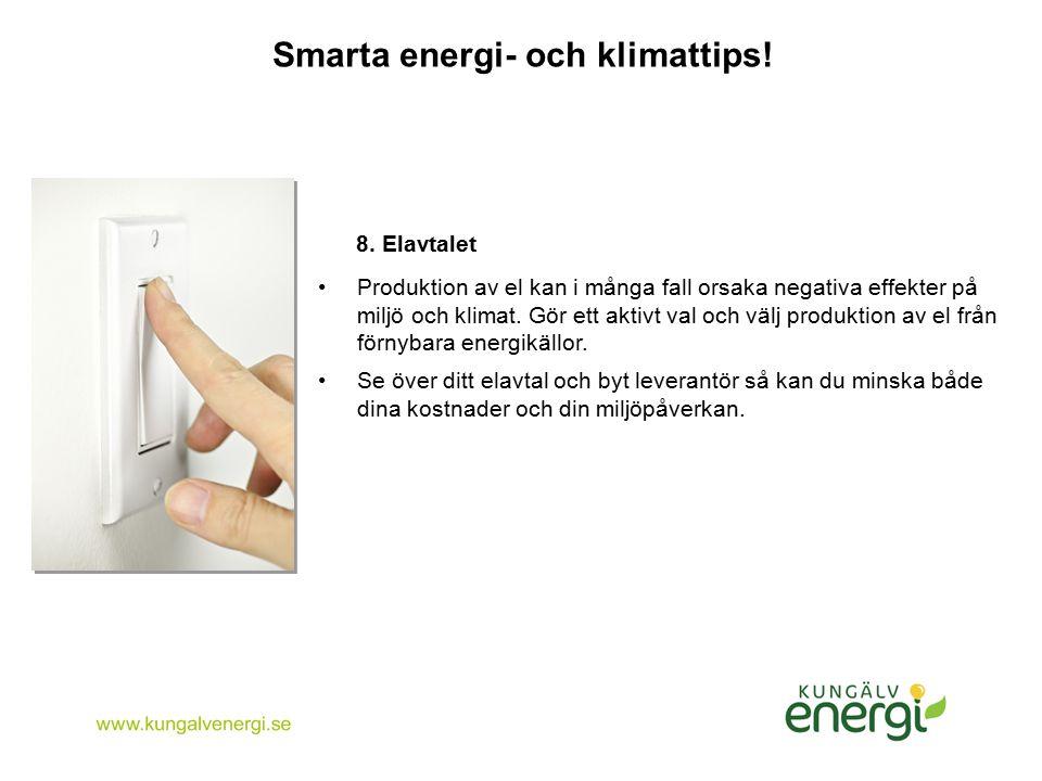 Smarta energi- och klimattips! 8. Elavtalet Produktion av el kan i många fall orsaka negativa effekter på miljö och klimat. Gör ett aktivt val och väl