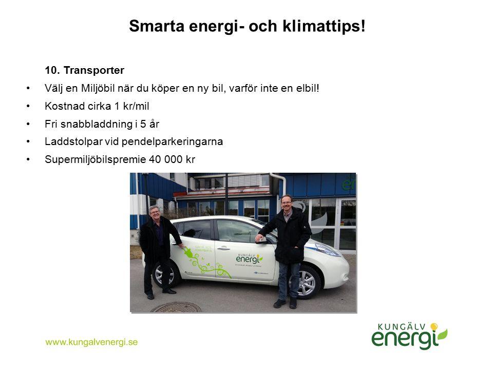 Smarta energi- och klimattips! 10. Transporter Välj en Miljöbil när du köper en ny bil, varför inte en elbil! Kostnad cirka 1 kr/mil Fri snabbladdning