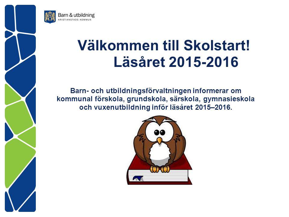Välkommen till Skolstart! Läsåret 2015-2016 Barn- och utbildningsförvaltningen informerar om kommunal förskola, grundskola, särskola, gymnasieskola oc