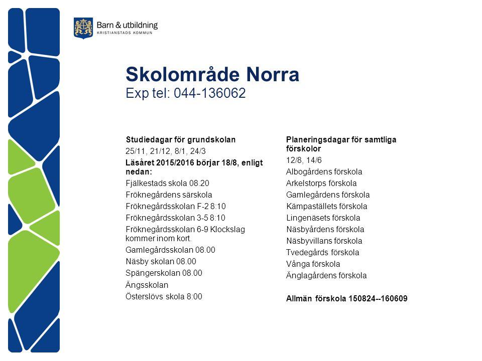 Skolområde Norra Exp tel: 044-136062 Studiedagar för grundskolan 25/11, 21/12, 8/1, 24/3 Läsåret 2015/2016 börjar 18/8, enligt nedan: Fjälkestads skol