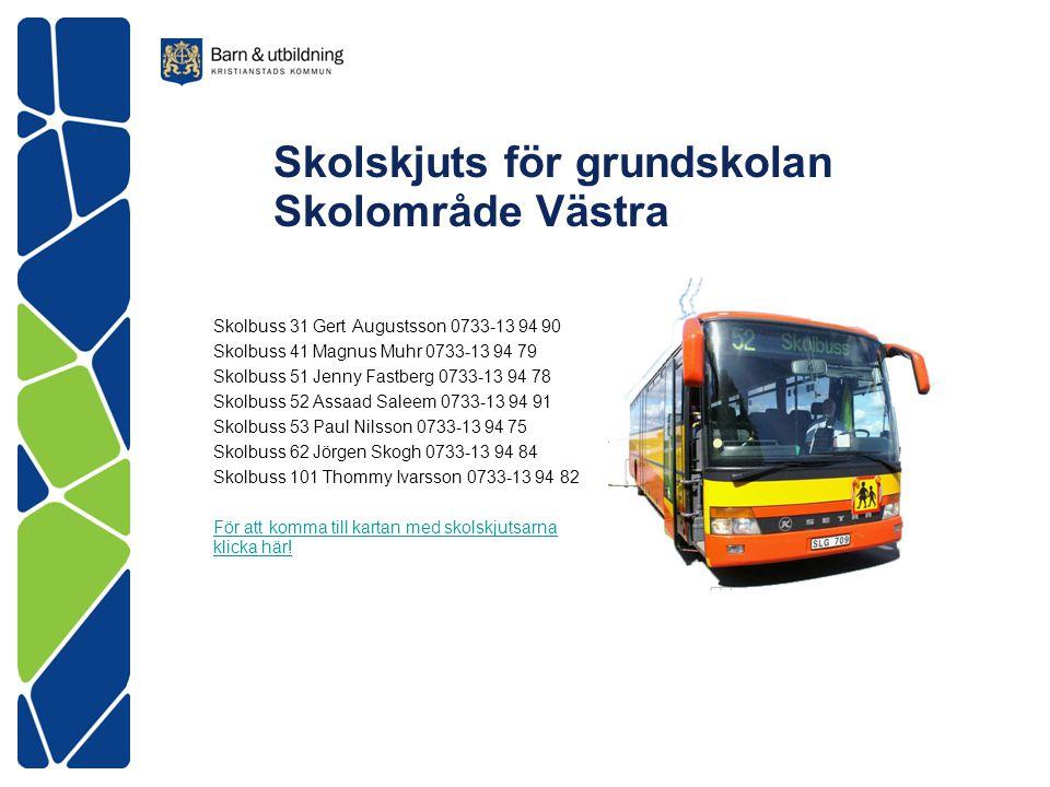 Skolskjuts för grundskolan Skolområde Västra Skolbuss 31 Gert Augustsson 0733-13 94 90 Skolbuss 41 Magnus Muhr 0733-13 94 79 Skolbuss 51 Jenny Fastber