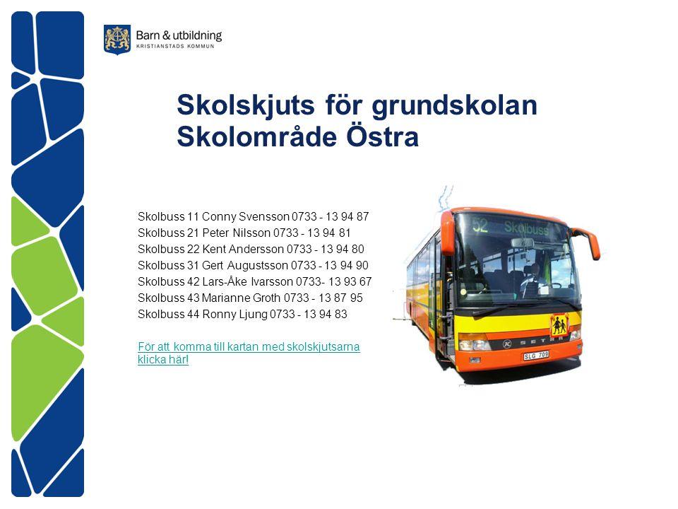 Skolskjuts för grundskolan Skolområde Östra Skolbuss 11 Conny Svensson 0733 - 13 94 87 Skolbuss 21 Peter Nilsson 0733 - 13 94 81 Skolbuss 22 Kent Ande
