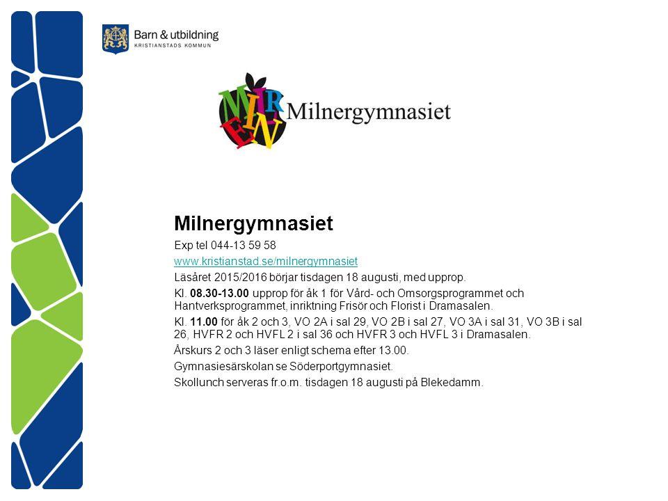 Milnergymnasiet Exp tel 044-13 59 58 www.kristianstad.se/milnergymnasiet Läsåret 2015/2016 börjar tisdagen 18 augusti, med upprop. Kl. 08.30-13.00 upp