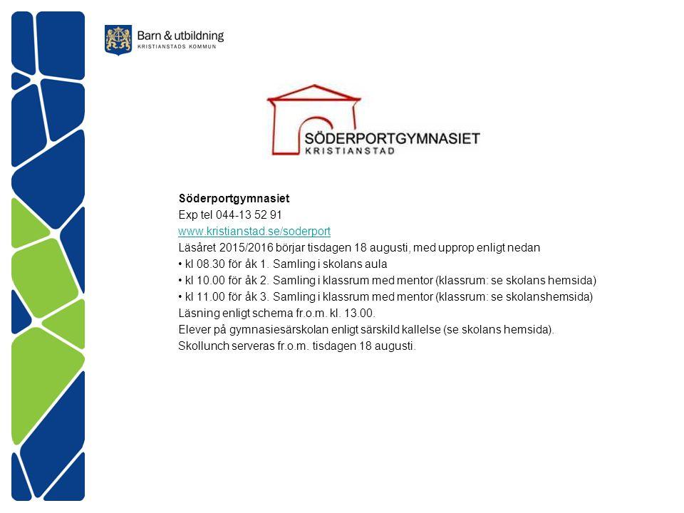Söderportgymnasiet Exp tel 044-13 52 91 www.kristianstad.se/soderport Läsåret 2015/2016 börjar tisdagen 18 augusti, med upprop enligt nedan kl 08.30 f