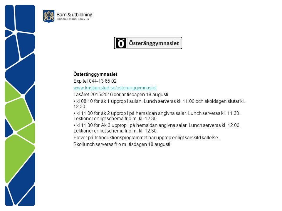 Österänggymnasiet Exp tel 044-13 65 02 www.kristianstad.se/osteranggymnasiet Läsåret 2015/2016 börjar tisdagen 18 augusti. kl 08.10 för åk 1 upprop i