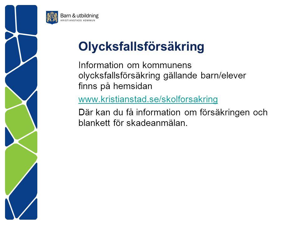 Olycksfallsförsäkring Information om kommunens olycksfallsförsäkring gällande barn/elever finns på hemsidan www.kristianstad.se/skolforsakring Där kan
