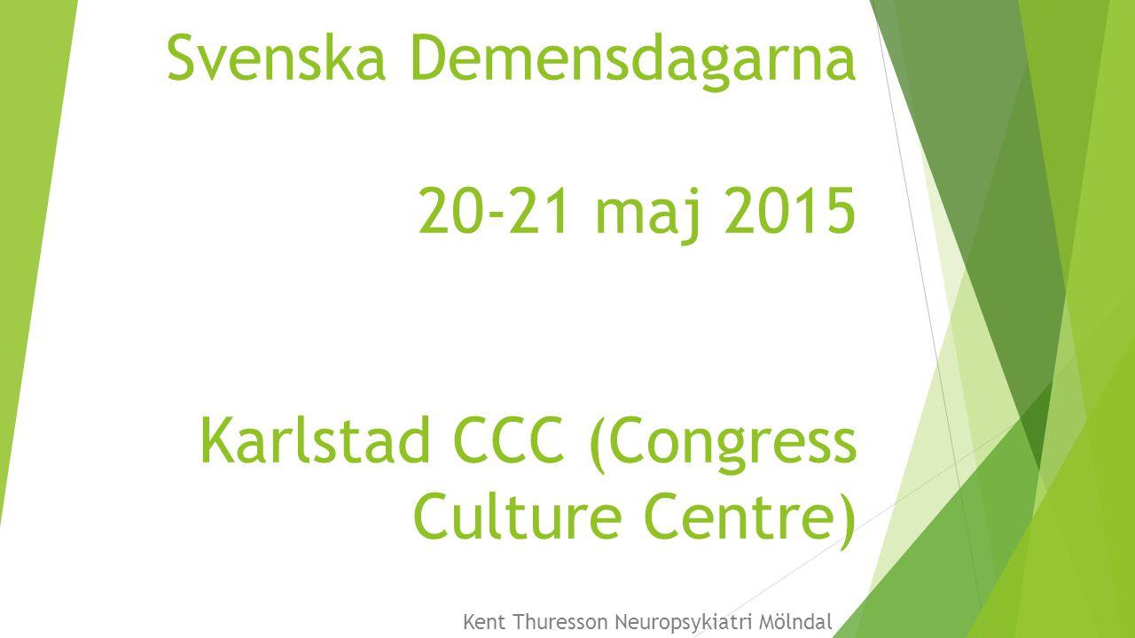 Svenska Demensdagarna 20-21 maj 2015 Karlstad CCC (Congress Culture Centre) Kent Thuresson Neuropsykiatri Mölndal