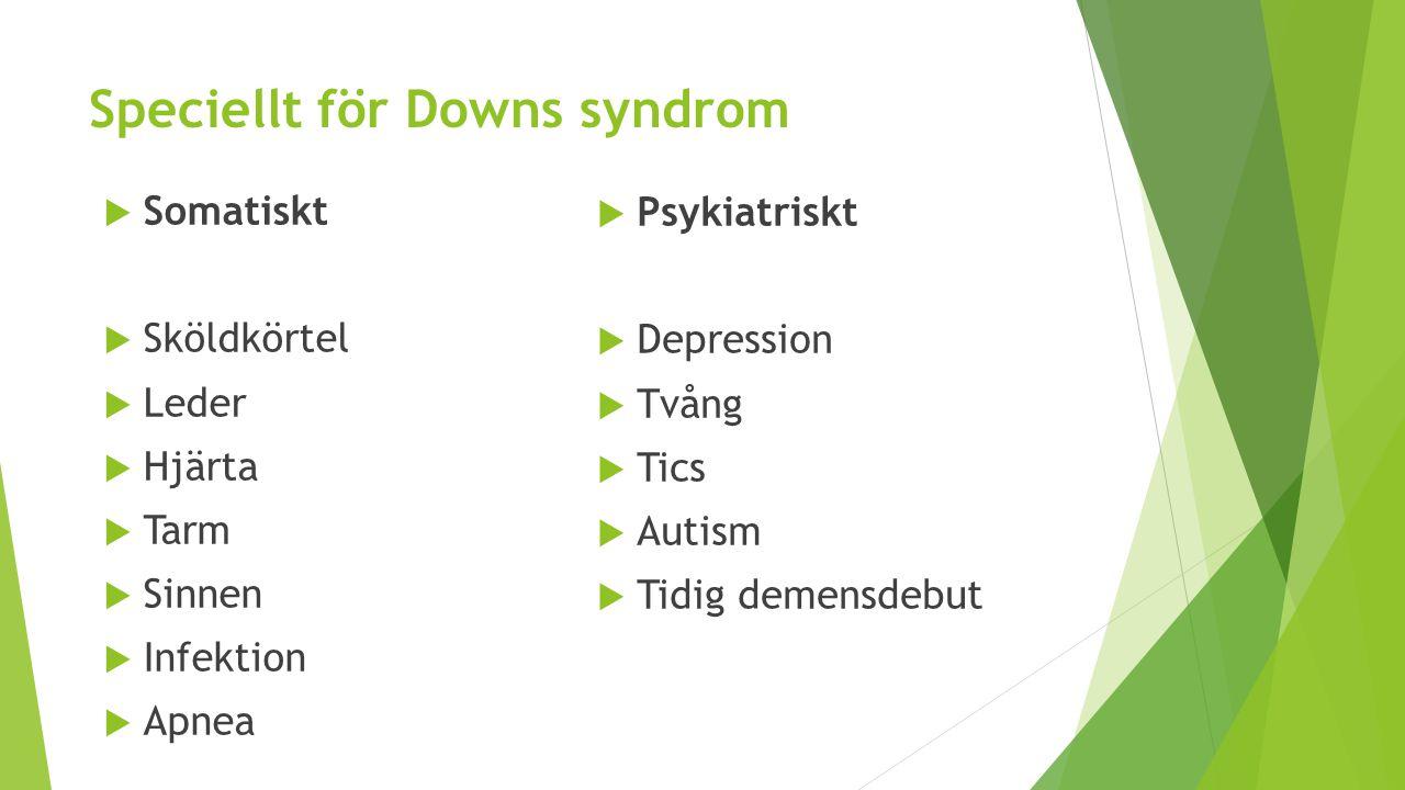 Speciellt för Downs syndrom  Somatiskt  Sköldkörtel  Leder  Hjärta  Tarm  Sinnen  Infektion  Apnea  Psykiatriskt  Depression  Tvång  Tics