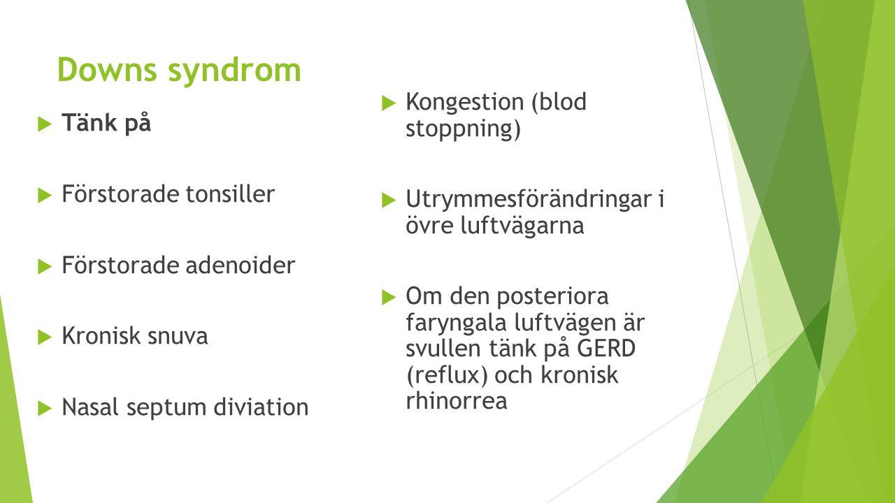 Downs syndrom  Tänk på  Förstorade tonsiller  Förstorade adenoider  Kronisk snuva  Nasal septum diviation  Kongestion (blod stoppning)  Utrymme