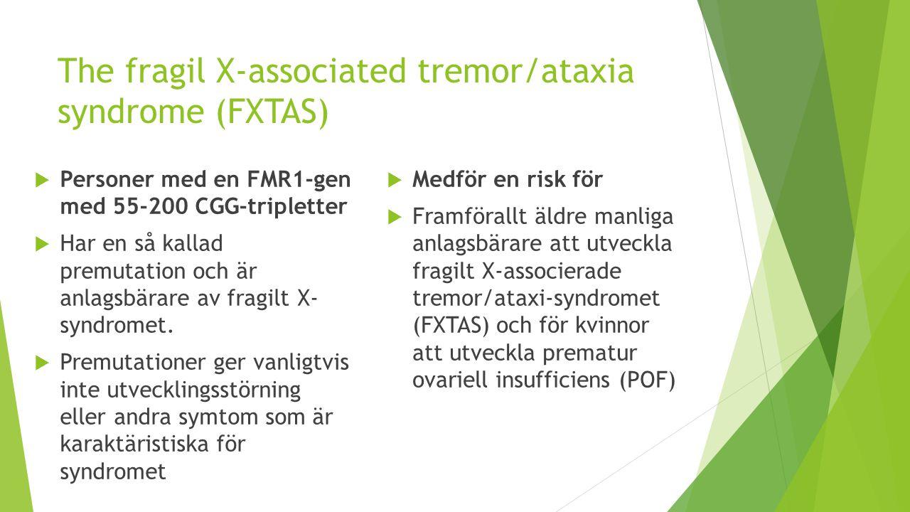 The fragil X-associated tremor/ataxia syndrome (FXTAS)  Personer med en FMR1-gen med 55-200 CGG-tripletter  Har en så kallad premutation och är anla