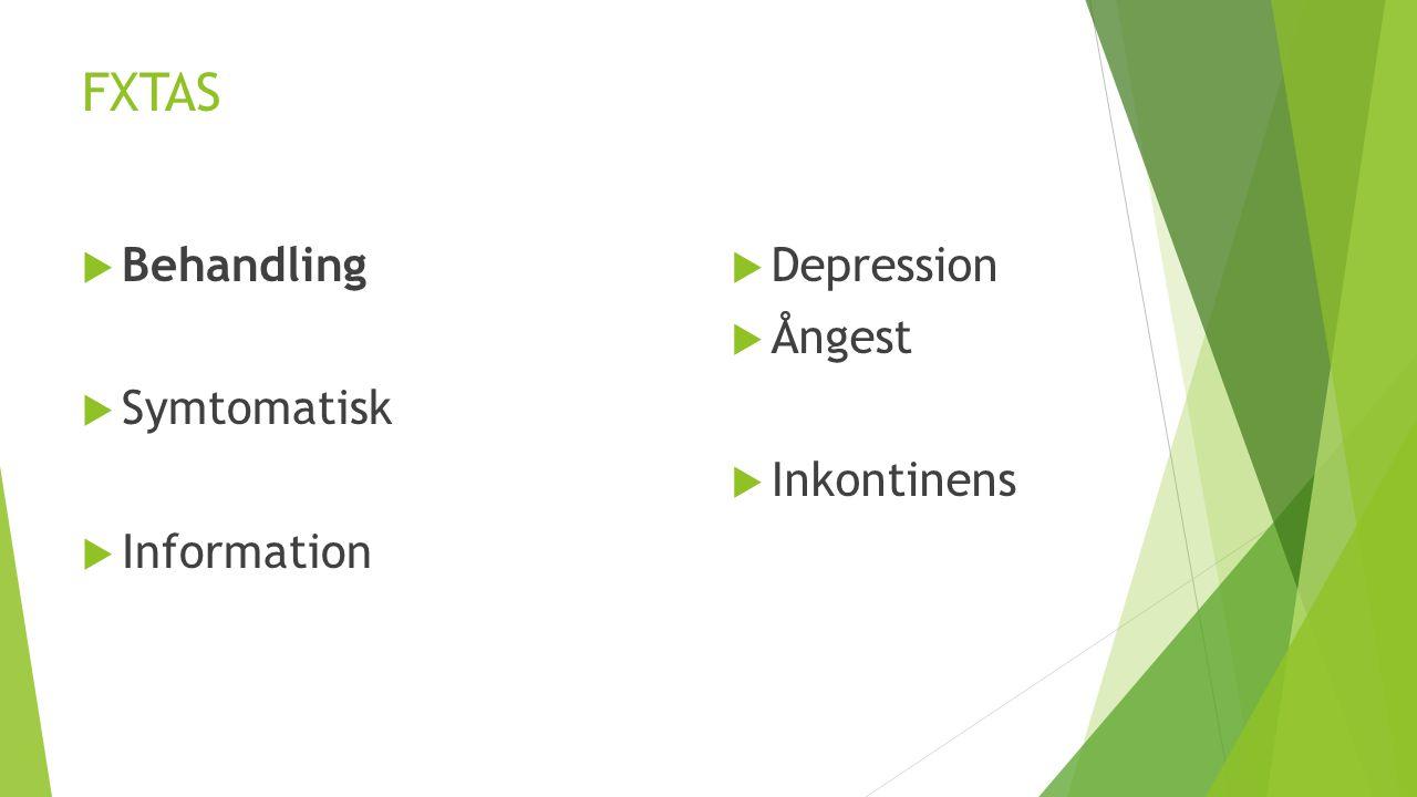 FXTAS  Behandling  Symtomatisk  Information  Depression  Ångest  Inkontinens