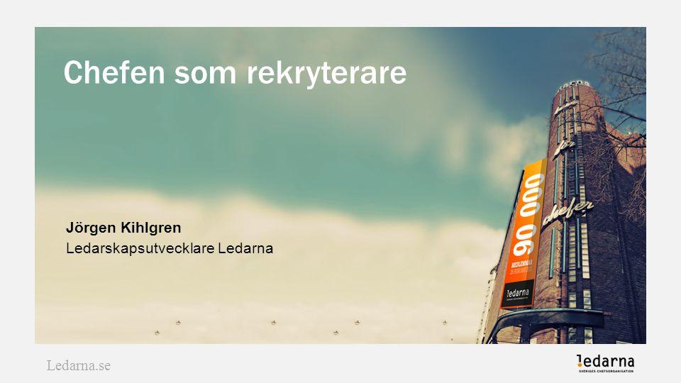 Ledarna.se Chefen som rekryterare Jörgen Kihlgren Ledarskapsutvecklare Ledarna Ledarna.se