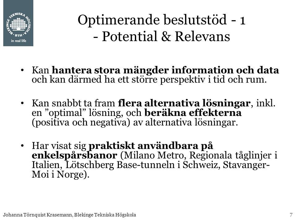 7 Johanna Törnquist Krasemann, Blekinge Tekniska Högskola Optimerande beslutstöd - 1 - Potential & Relevans Kan hantera stora mängder information och data och kan därmed ha ett större perspektiv i tid och rum.