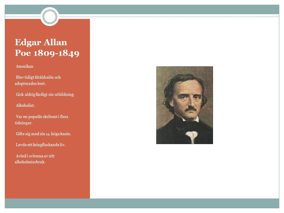 Edgar Allan Poe 1809-1849 Amerikan Blev tidigt föräldralös och adopterades bort. Gick aldrig färdigt sin utbildning. Alkoholist. Var en populär skribe