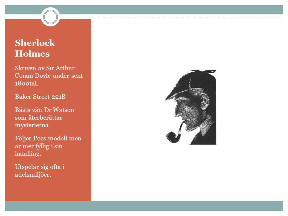 Sherlock Holmes Skriven av Sir Arthur Conan Doyle under sent 1800tal. Baker Street 221B Bästa vän Dr Watson som återberättar mysterierna. Följer Poes