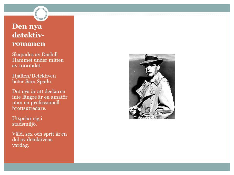 Den nya detektiv- romanen Skapades av Dashill Hammet under mitten av 1900talet. Hjälten/Detektiven heter Sam Spade. Det nya är att deckaren inte längr