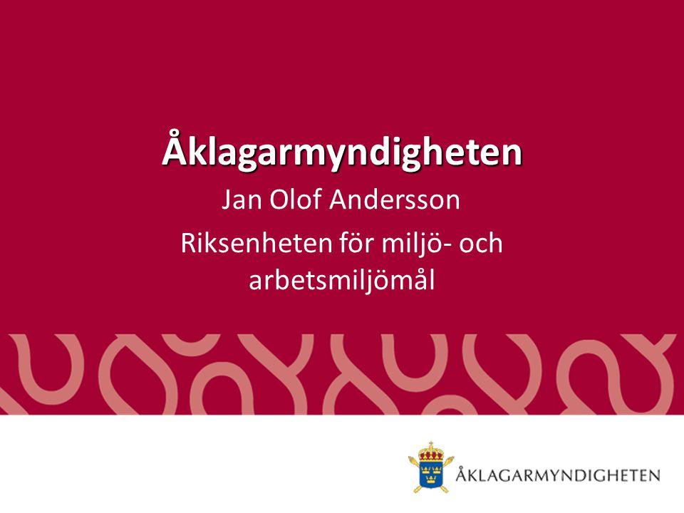 Åklagarmyndigheten Jan Olof Andersson Riksenheten för miljö- och arbetsmiljömål