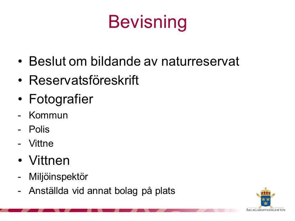 Bevisning Beslut om bildande av naturreservat Reservatsföreskrift Fotografier -Kommun -Polis -Vittne Vittnen -Miljöinspektör -Anställda vid annat bola
