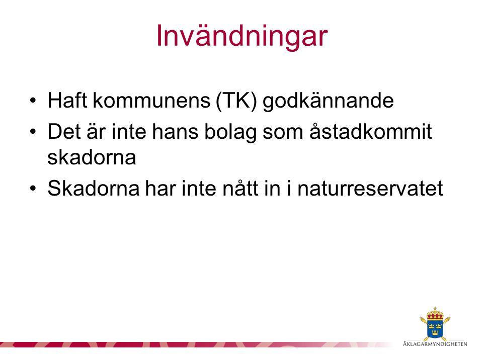 Invändningar Haft kommunens (TK) godkännande Det är inte hans bolag som åstadkommit skadorna Skadorna har inte nått in i naturreservatet