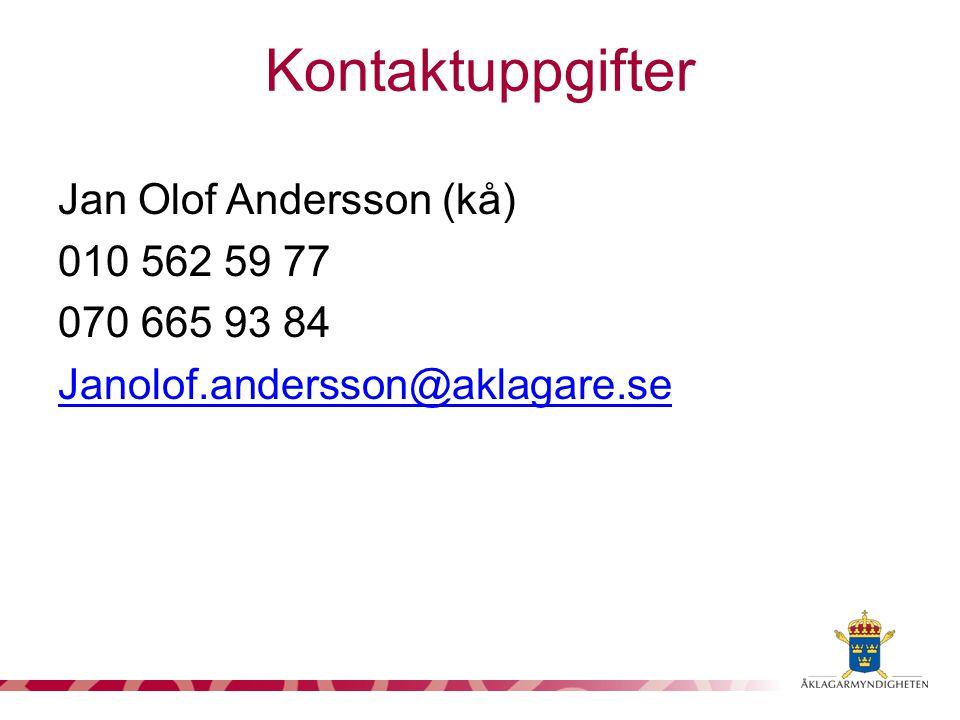 Jan Olof Andersson (kå) 010 562 59 77 070 665 93 84 Janolof.andersson@aklagare.se Kontaktuppgifter